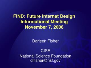 FIND: Future Internet Design Informational Meeting  November 7, 2006