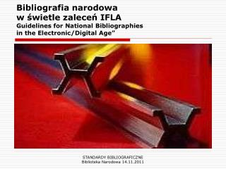 Bibliografia narodowa  w świetle zaleceń IFLA  Guidelines for National Bibliographies  in the Electronic /Digital  Age ""