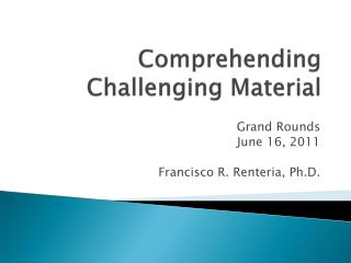 Comprehending Challenging Material