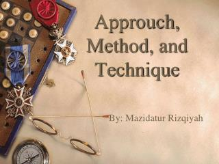Approuch, Method, and Technique