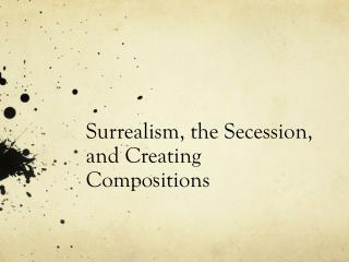 Surrealism, the Secession, and Creating Compositions