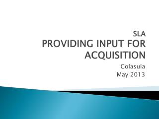 SLA PROVIDING INPUT FOR ACQUISITION