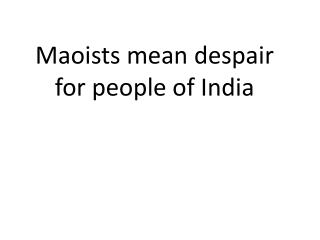 Maoists mean despair for people of India