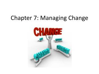 Chapter 7: Managing Change