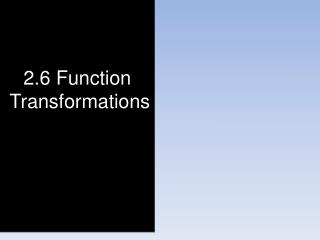 2.6 Function Transformations