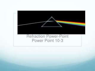 Refraction Power- Point Power Point 10-3