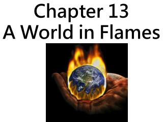Chapter 13 A World in Flames