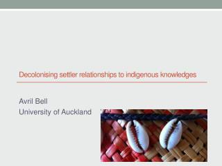 Decolonising settler relationships to indigenous k nowledges