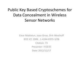 Public Key Based  Cryptoschemes  for Data Concealment in Wireless Sensor Networks