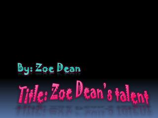 Title: Zoe Dean's talent