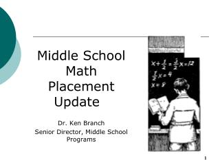 Middle School Math Placement Update   Dr. Ken Branch  Senior Director, Middle School Programs