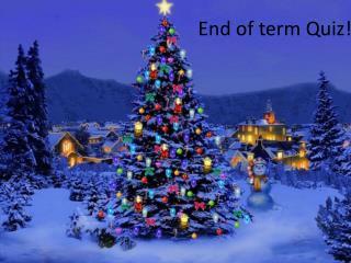End of term Quiz!