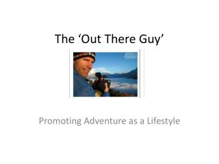 The 'Out There Guy'