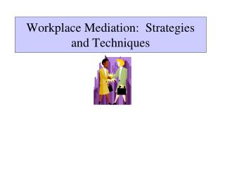 Workplace Mediation:  Strategies and Techniques