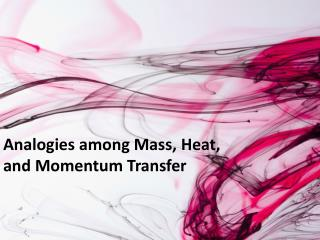 Analogies among Mass, Heat, and Momentum Transfer