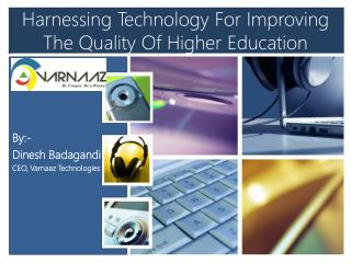 Harnessing Technology For Improving The Quality Of Higher Education