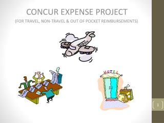 CONCUR EXPENSE PROJECT      (FOR TRAVEL, NON-TRAVEL & OUT OF POCKET REIMBURSEMENTS)