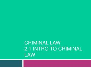 Criminal Law 2.1 Intro To Criminal Law