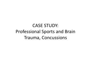 CASE STUDY: Professional Sports and Brain Trauma, Concussions