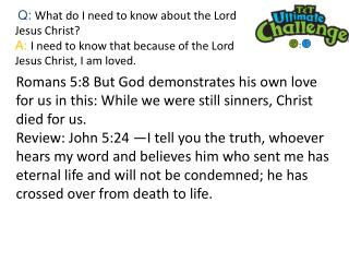 Q:  What  do I need to know about the Lord Jesus Christ?