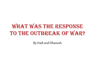 What was the response to the outbreak of war?