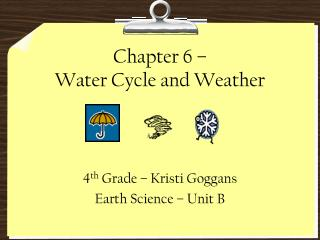 Chapter 6 –  Water Cycle and Weather