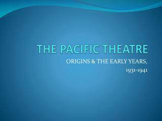 THE PACIFIC THEATRE