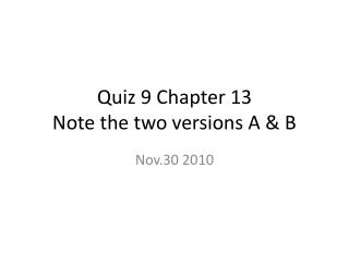 Quiz  9  Chapter  13  Note the two versions A & B