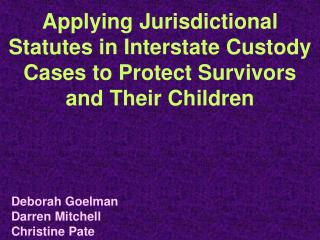 Applying Jurisdictional Statutes in Interstate Custody Cases to Protect Survivors and Their Children