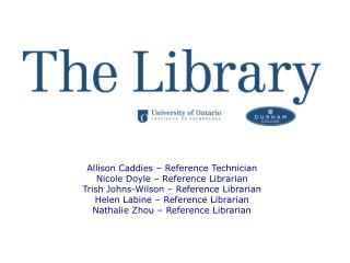 Allison Caddies – Reference Technician Nicole Doyle – Reference Librarian