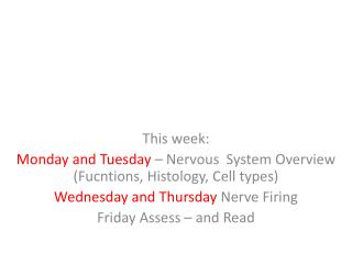 This week: Monday and Tuesday  – Nervous  System Overview ( Fucntions , Histology, Cell types)