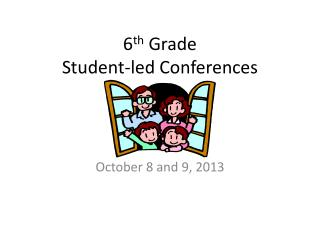 6 th  Grade  Student-led Conferences