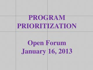 PROGRAM  PRIORITIZATION Open Forum January 16, 2013