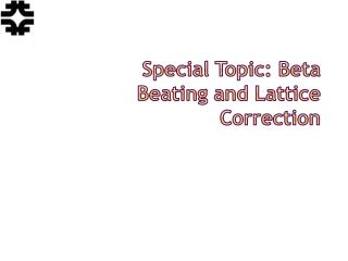 Special Topic: Beta Beating and Lattice Correction