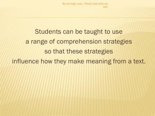 Students can be taught to use  a  range of comprehension strategies  so  that these strategies