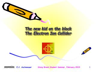 The new kid on the block The Electron Ion Collider