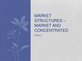 Market structures – market and concentrated