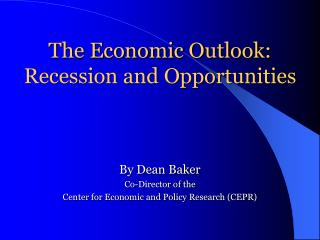 The Economic Outlook: Recession and Opportunities