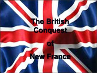 The British Conquest  of  New France