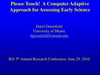 Daryl Greenfield University of Miami dgreenfield@miami IES 5 th  Annual Research Conference: June 29, 2010