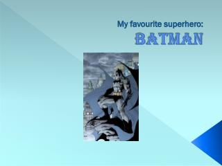 My favourite superhero: BATMAN