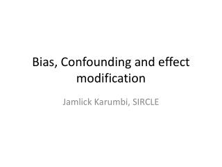 Bias, Confounding and effect modification