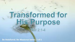 Transformed for His Purpose