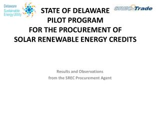 STATE OF DELAWARE PILOT PROGRAM FOR THE PROCUREMENT OF SOLAR RENEWABLE ENERGY CREDITS