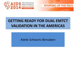 GETTING READY FOR DUAL EMTCT VALIDATION IN THE AMERICAS