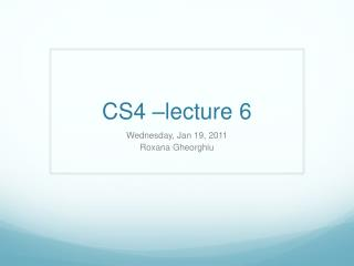 CS4 – lecture  6