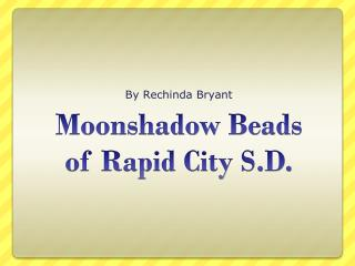 Moonshadow Beads of Rapid City S.D.