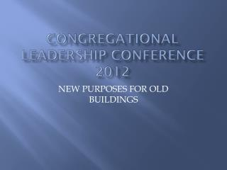 CONGREGATIONAL LEADERSHIP CONFERENCE 2012