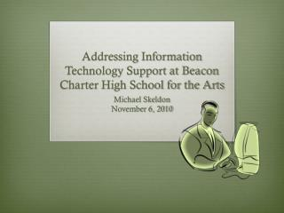Addressing  Information Technology  Support at  Beacon Charter High School fo r the Arts