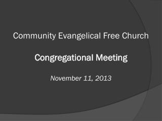Community Evangelical Free Church Congregational Meeting November 11, 2013